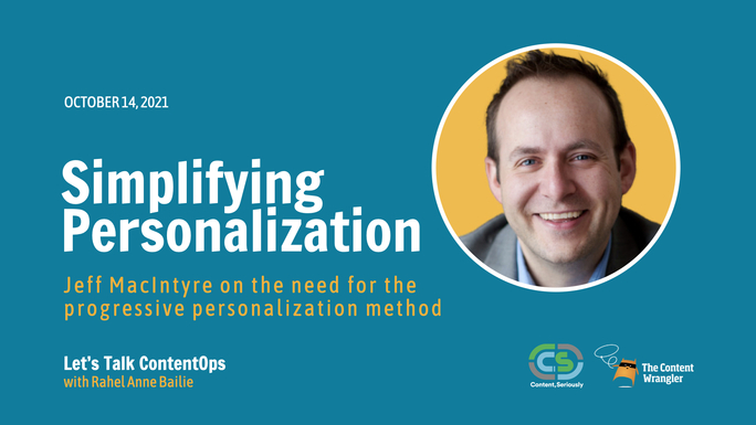 The Content Wrangler: Let's Talk Content Operations - Episode 2: Simplifying Personalization